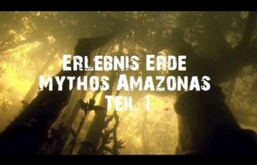 Erlebnis Erde Mythos Amazonas – Teil 1 – Grüne Hölle oder Paradies?