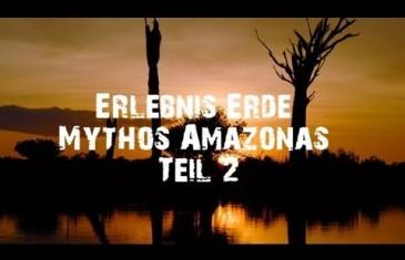 Erlebnis Erde Mythos Amazonas – Teil 2 – Triumph des Lebens